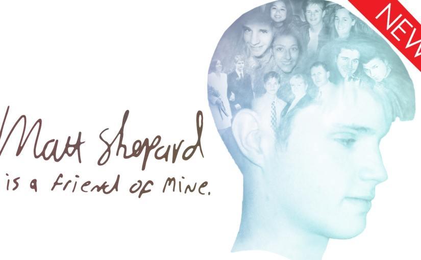 Pride Month Spotlight: Matt Shepard is a Friend ofMine