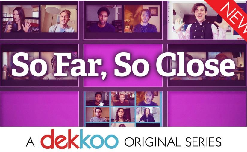 Don't Miss the Brand-New Dekkoo-Original Series So Far, So Close – All Episodes Available Now!