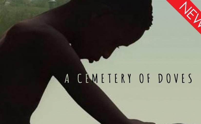 Short Film Spotlight: A Cemetery ofDoves